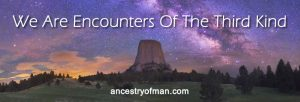 We are encounters of the third kind